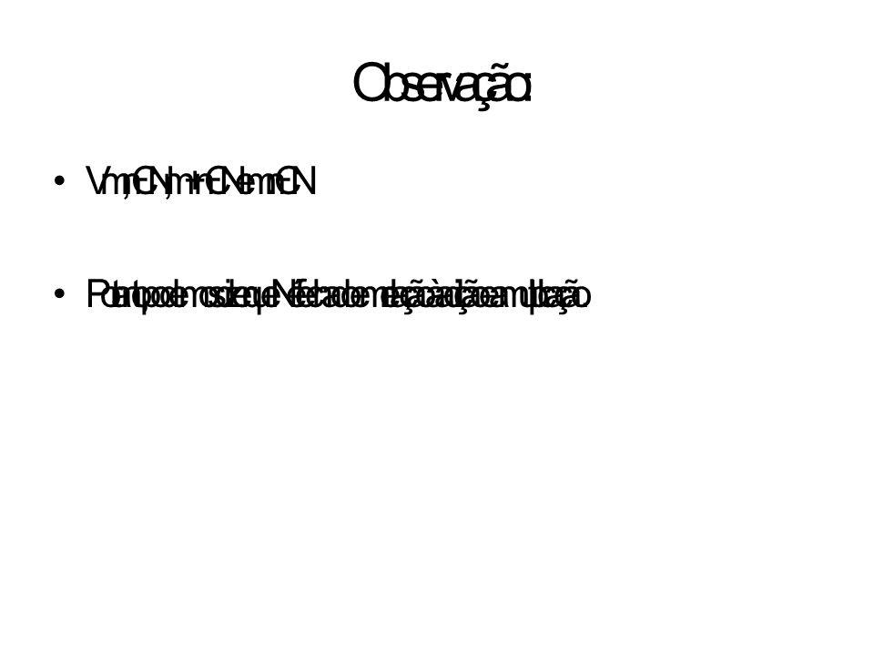 Observação: Vm, n Є N, m + n Є N e m . n Є N