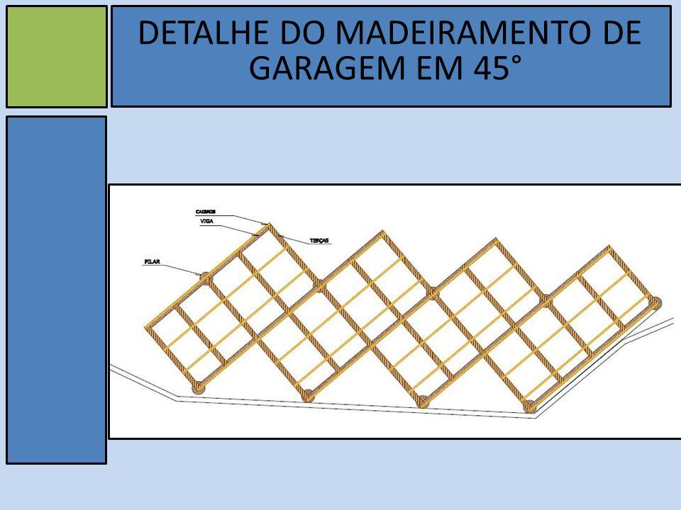 DETALHE DO MADEIRAMENTO DE GARAGEM EM 45°