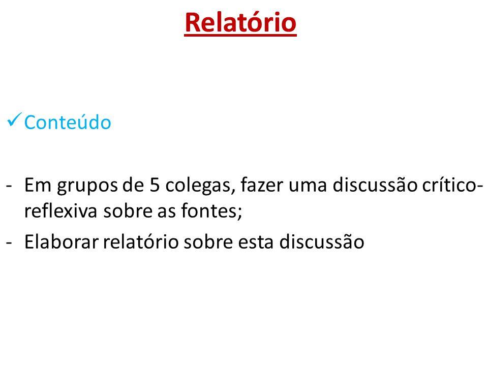 Relatório Conteúdo. Em grupos de 5 colegas, fazer uma discussão crítico-reflexiva sobre as fontes;