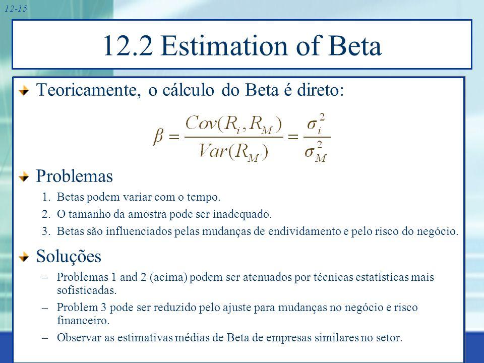 Estabilidade de Beta Muitos analistas sustentam que Betas são geralmente estáveis para empresas que permanecem em um mesmo setor.