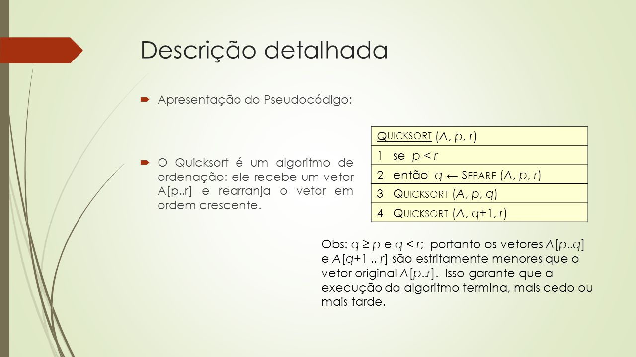 Descrição detalhada Quicksort (A, p, r) 1 se p < r