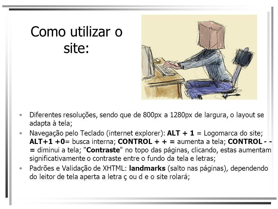 Como utilizar o site: Diferentes resoluções, sendo que de 800px a 1280px de largura, o layout se adapta à tela;