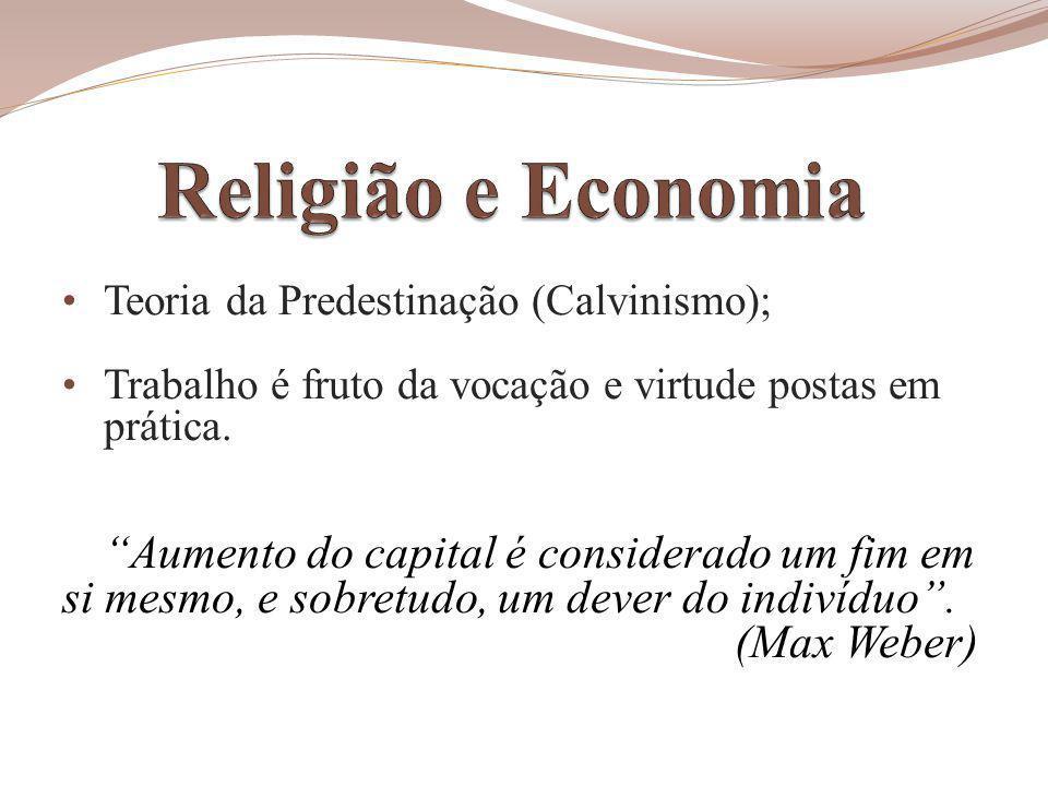 Religião e Economia Teoria da Predestinação (Calvinismo); Trabalho é fruto da vocação e virtude postas em.