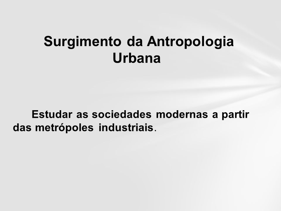 Surgimento da Antropologia Urbana