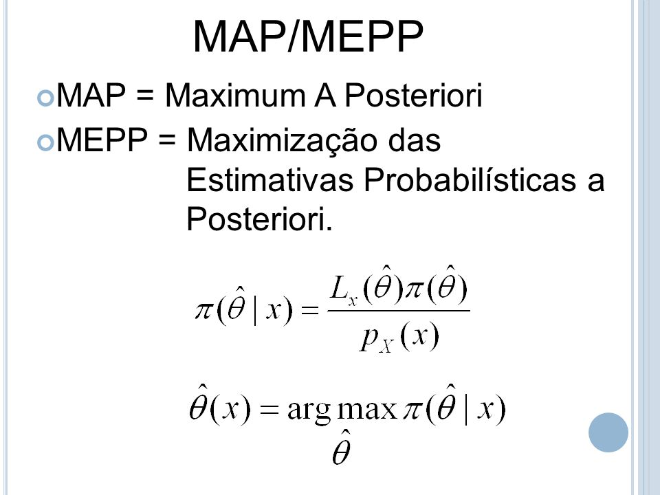 MAP/MEPP MAP = Maximum A Posteriori