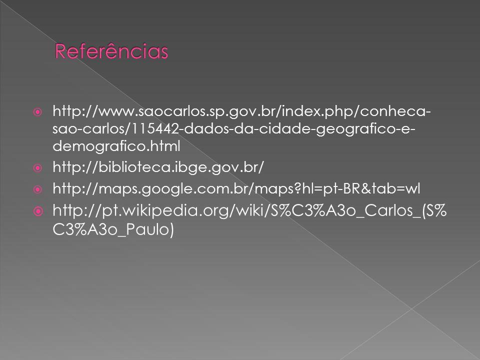 Referências http://www.saocarlos.sp.gov.br/index.php/conheca-sao-carlos/115442-dados-da-cidade-geografico-e-demografico.html.