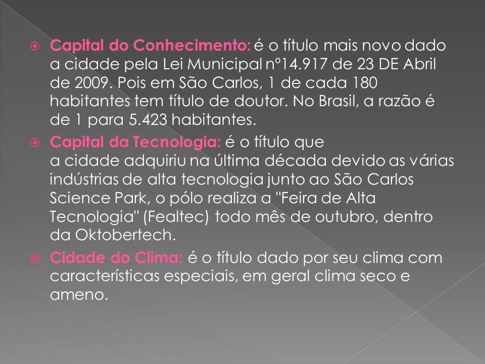 Capital do Conhecimento: é o título mais novo dado a cidade pela Lei Municipal nº14.917 de 23 DE Abril de 2009. Pois em São Carlos, 1 de cada 180 habitantes tem título de doutor. No Brasil, a razão é de 1 para 5.423 habitantes.