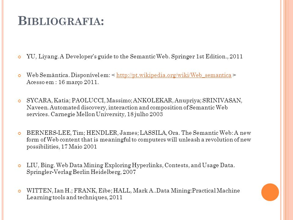 Bibliografia: YU, Liyang. A Developer's guide to the Semantic Web. Springer 1st Edition., 2011.