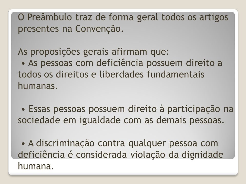 O Preâmbulo traz de forma geral todos os artigos presentes na Convenção.
