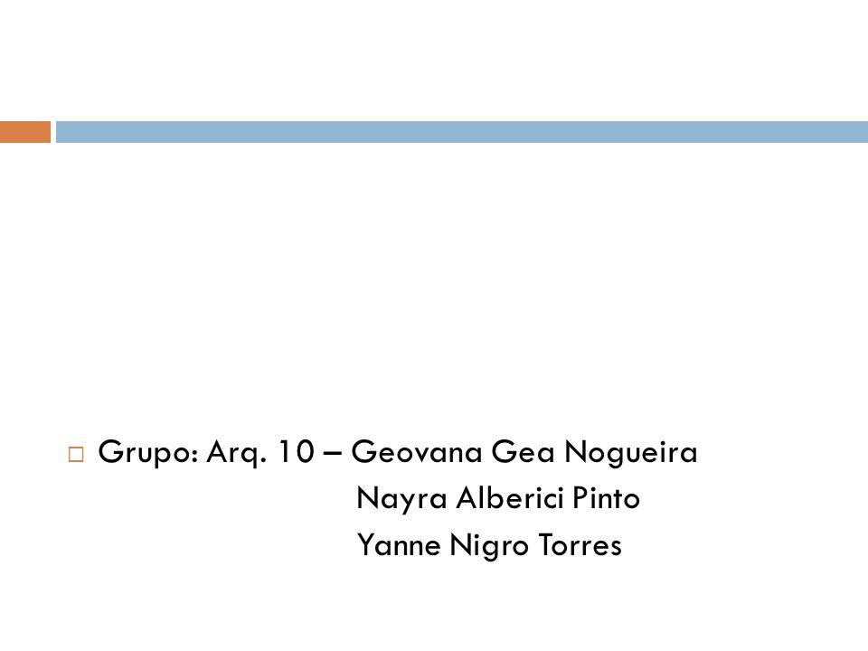 Grupo: Arq. 10 – Geovana Gea Nogueira