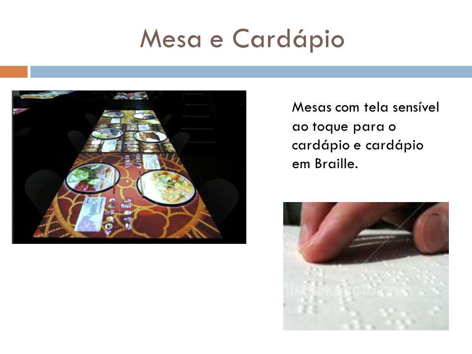 Mesa e Cardápio Mesas com tela sensível ao toque para o cardápio e cardápio em Braille.