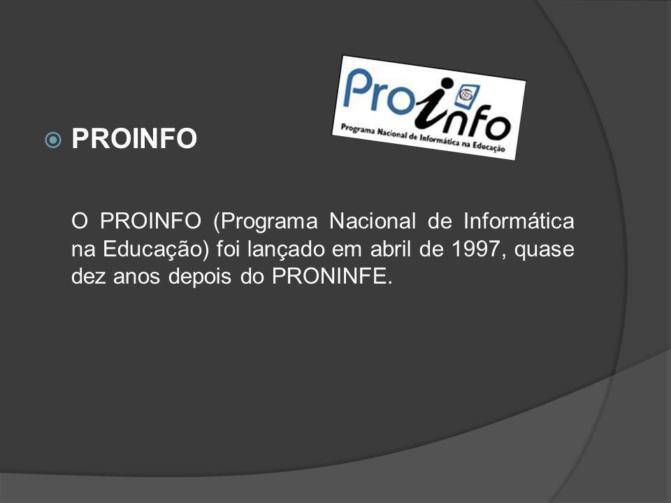 PROINFO O PROINFO (Programa Nacional de Informática na Educação) foi lançado em abril de 1997, quase dez anos depois do PRONINFE.