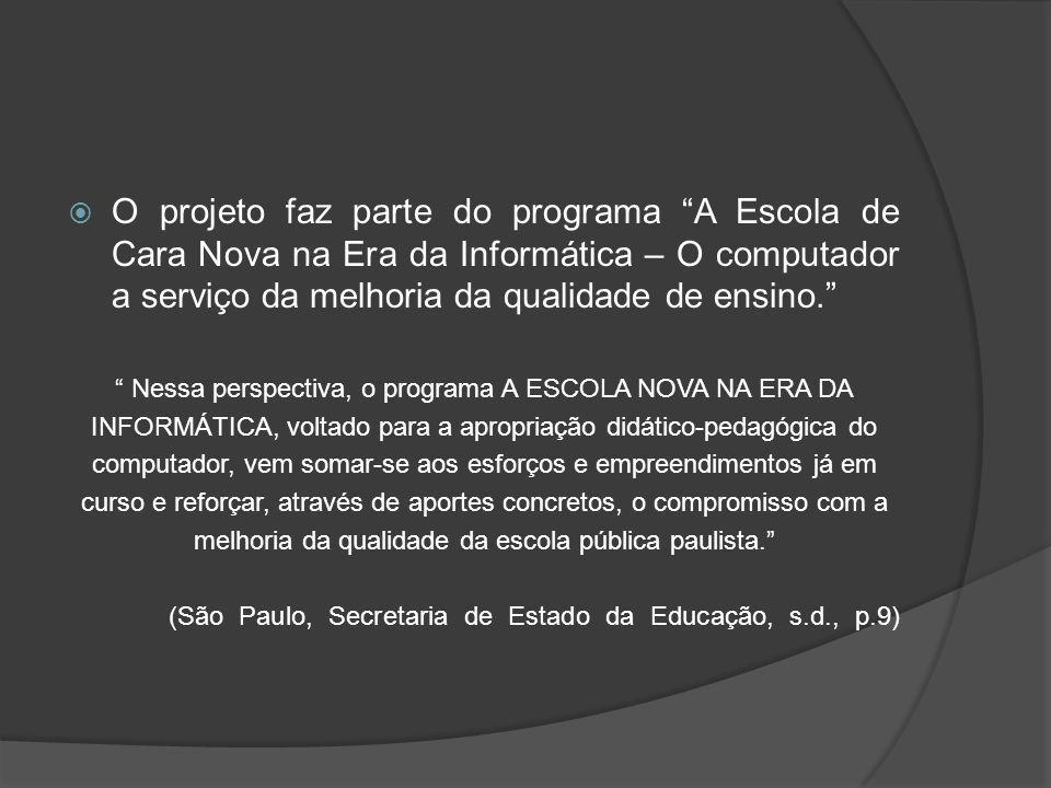 O projeto faz parte do programa A Escola de Cara Nova na Era da Informática – O computador a serviço da melhoria da qualidade de ensino.