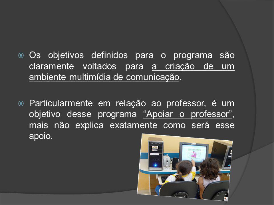 Os objetivos definidos para o programa são claramente voltados para a criação de um ambiente multimídia de comunicação.