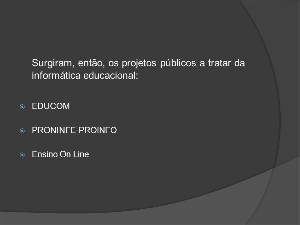Surgiram, então, os projetos públicos a tratar da informática educacional: