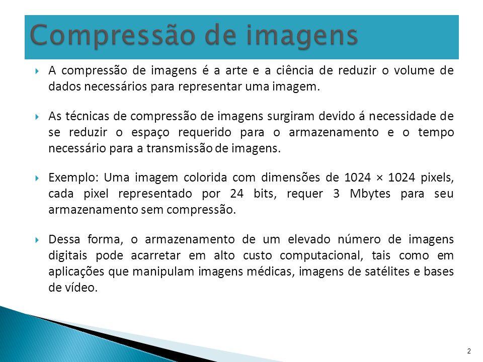 Compressão de imagens A compressão de imagens é a arte e a ciência de reduzir o volume de dados necessários para representar uma imagem.