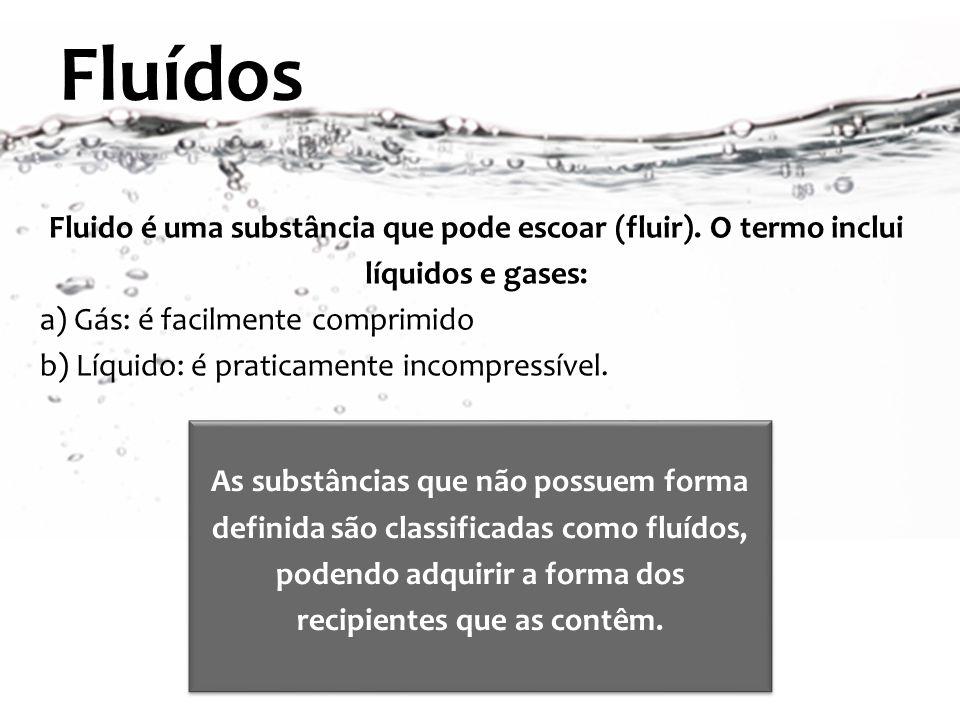 Fluídos Fluido é uma substância que pode escoar (fluir). O termo inclui. líquidos e gases: a) Gás: é facilmente comprimido.