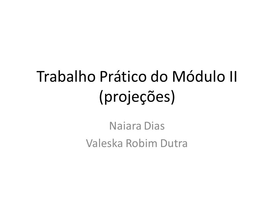 Trabalho Prático do Módulo II (projeções)