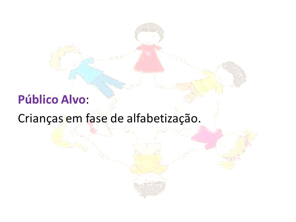 Público Alvo: Crianças em fase de alfabetização.