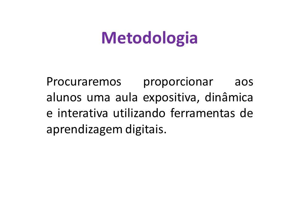 Metodologia Procuraremos proporcionar aos alunos uma aula expositiva, dinâmica e interativa utilizando ferramentas de aprendizagem digitais.