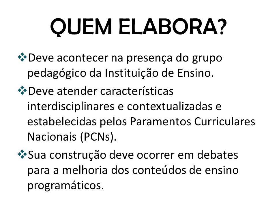 QUEM ELABORA Deve acontecer na presença do grupo pedagógico da Instituição de Ensino.