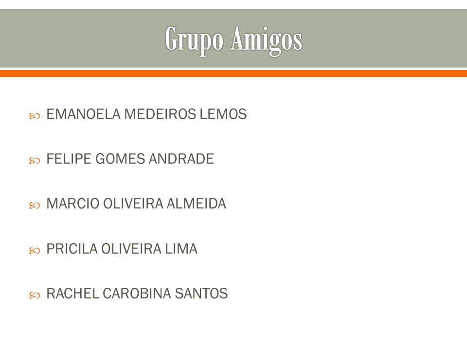 Grupo Amigos EMANOELA MEDEIROS LEMOS FELIPE GOMES ANDRADE