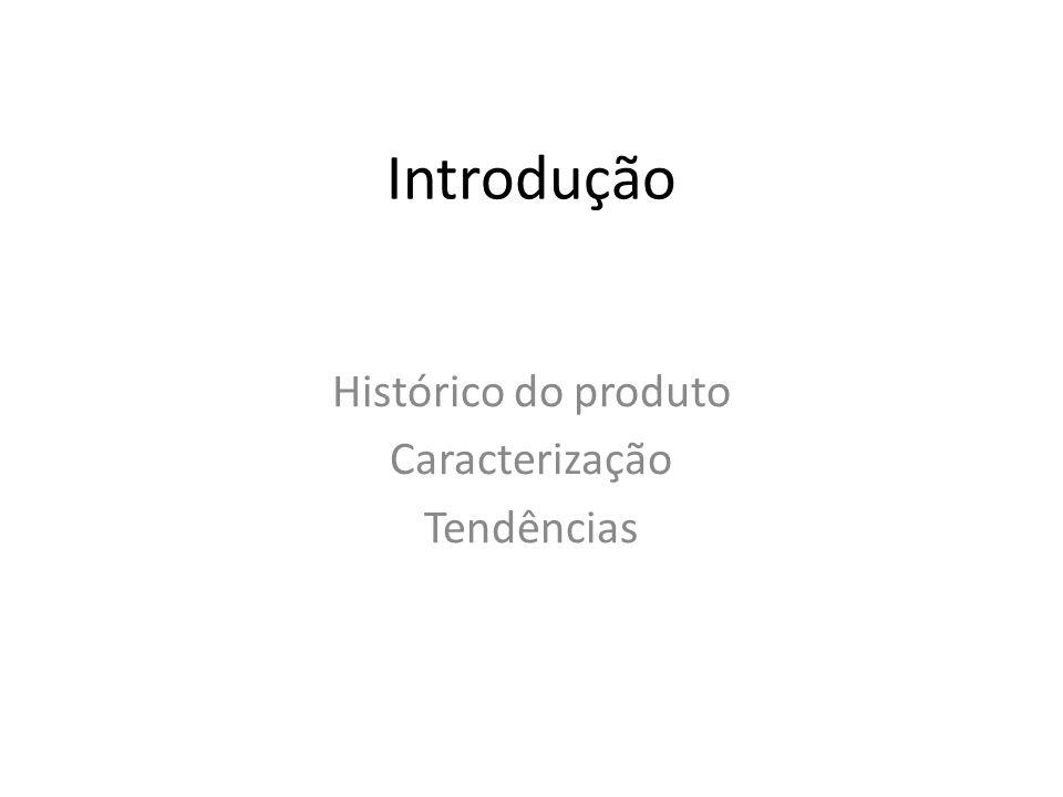 Histórico do produto Caracterização Tendências