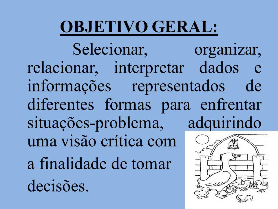 OBJETIVO GERAL: a finalidade de tomar decisões.