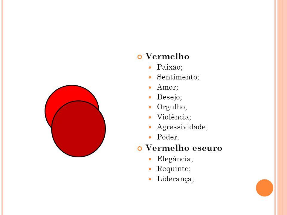 Vermelho Vermelho escuro Paixão; Sentimento; Amor; Desejo; Orgulho;
