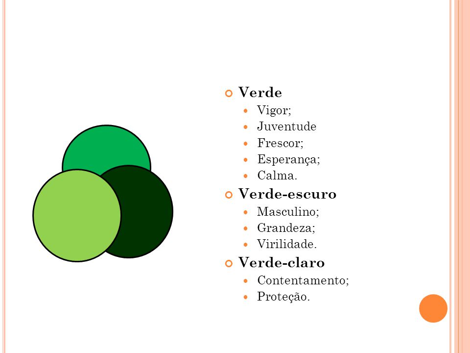 Verde Verde-escuro Verde-claro Vigor; Juventude Frescor; Esperança;