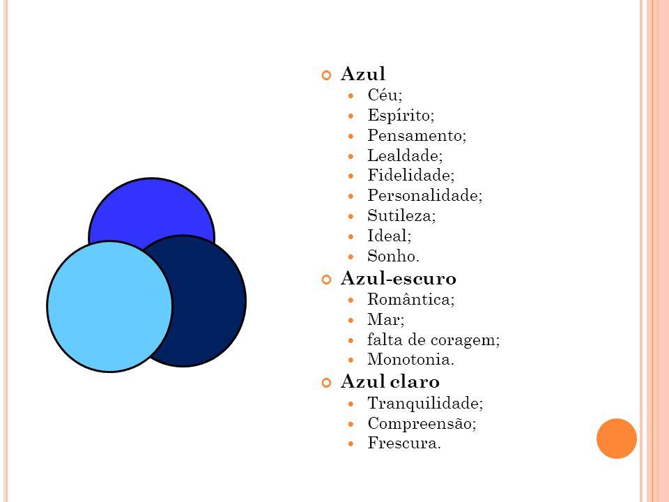 Azul Azul-escuro Azul claro Céu; Espírito; Pensamento; Lealdade;