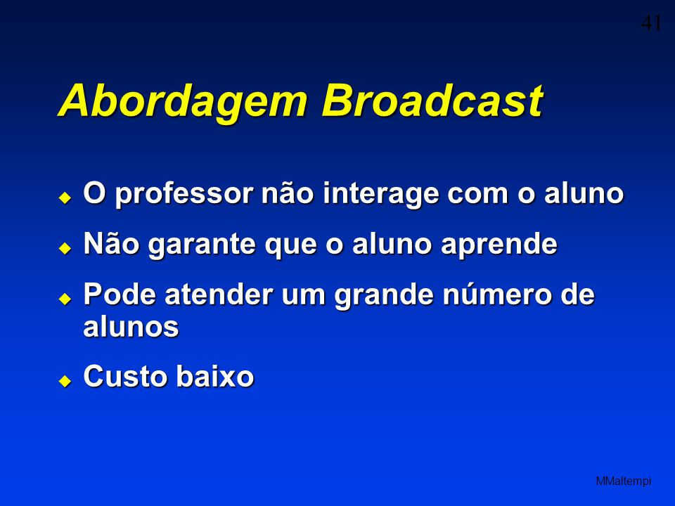 Abordagem Broadcast O professor não interage com o aluno