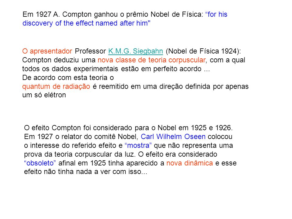 Em 1927 A. Compton ganhou o prêmio Nobel de Física: for his discovery of the effect named after him