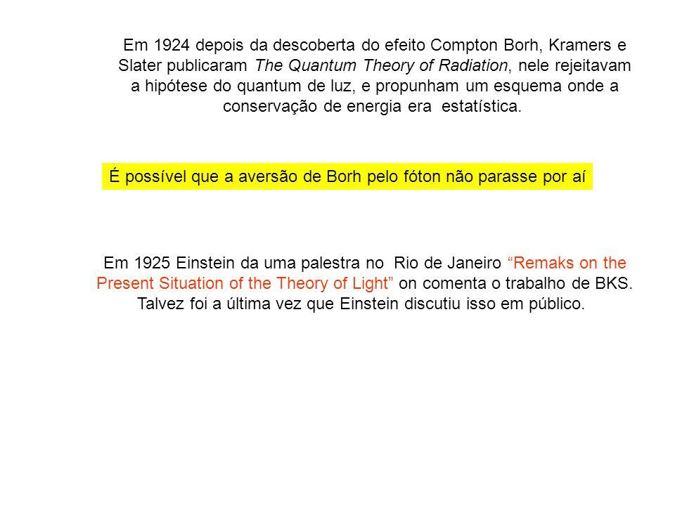 Em 1924 depois da descoberta do efeito Compton Borh, Kramers e