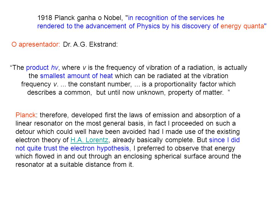 1918 Planck ganha o Nobel, in recognition of the services he