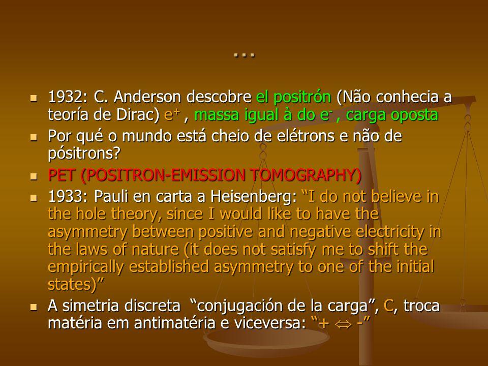 ... 1932: C. Anderson descobre el positrón (Não conhecia a teoría de Dirac) e+ , massa igual à do e- , carga oposta.