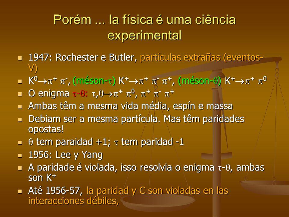 Porém ... la física é uma ciência experimental