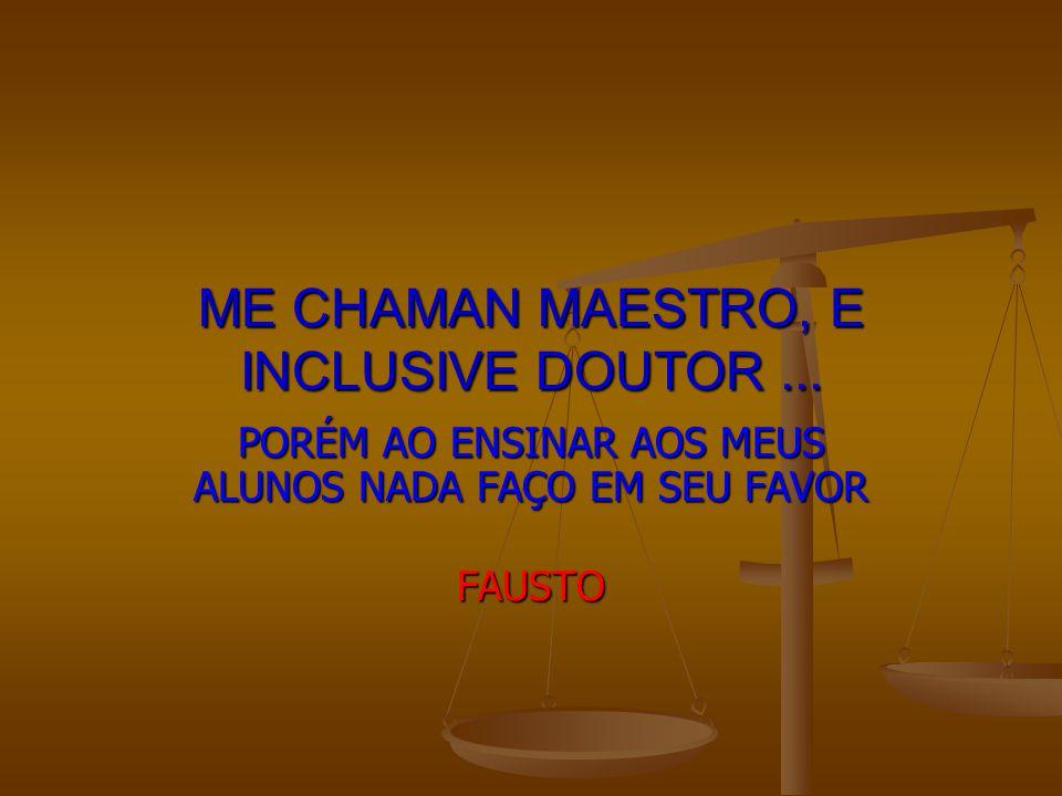 ME CHAMAN MAESTRO, E INCLUSIVE DOUTOR ...