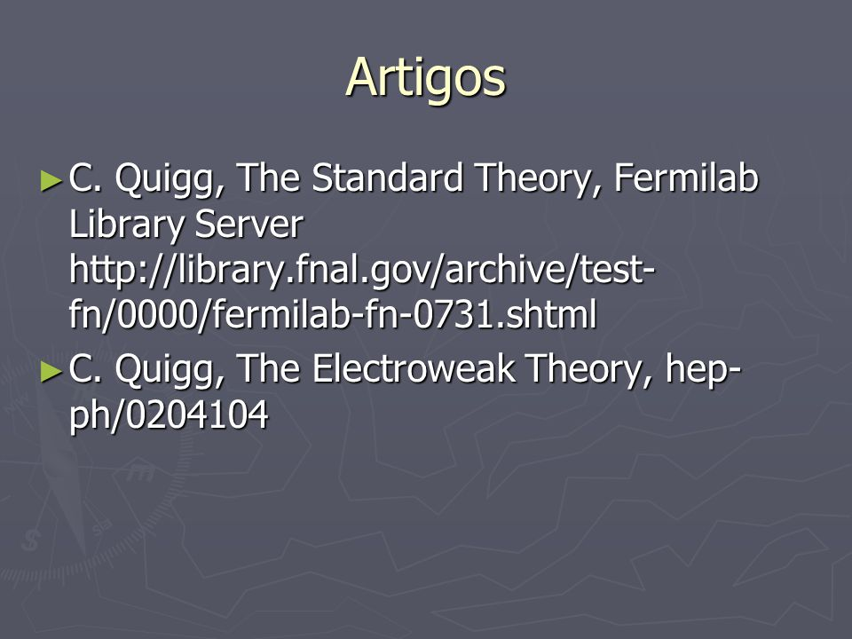 Artigos C. Quigg, The Standard Theory, Fermilab Library Server http://library.fnal.gov/archive/test-fn/0000/fermilab-fn-0731.shtml.
