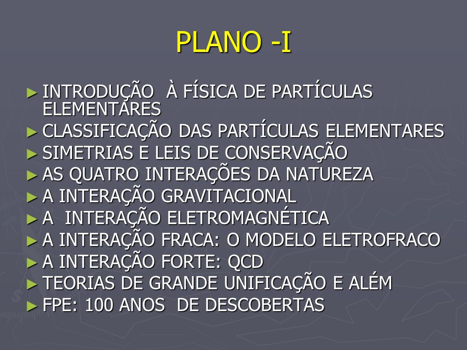 PLANO -I INTRODUÇÃO À FÍSICA DE PARTÍCULAS ELEMENTARES