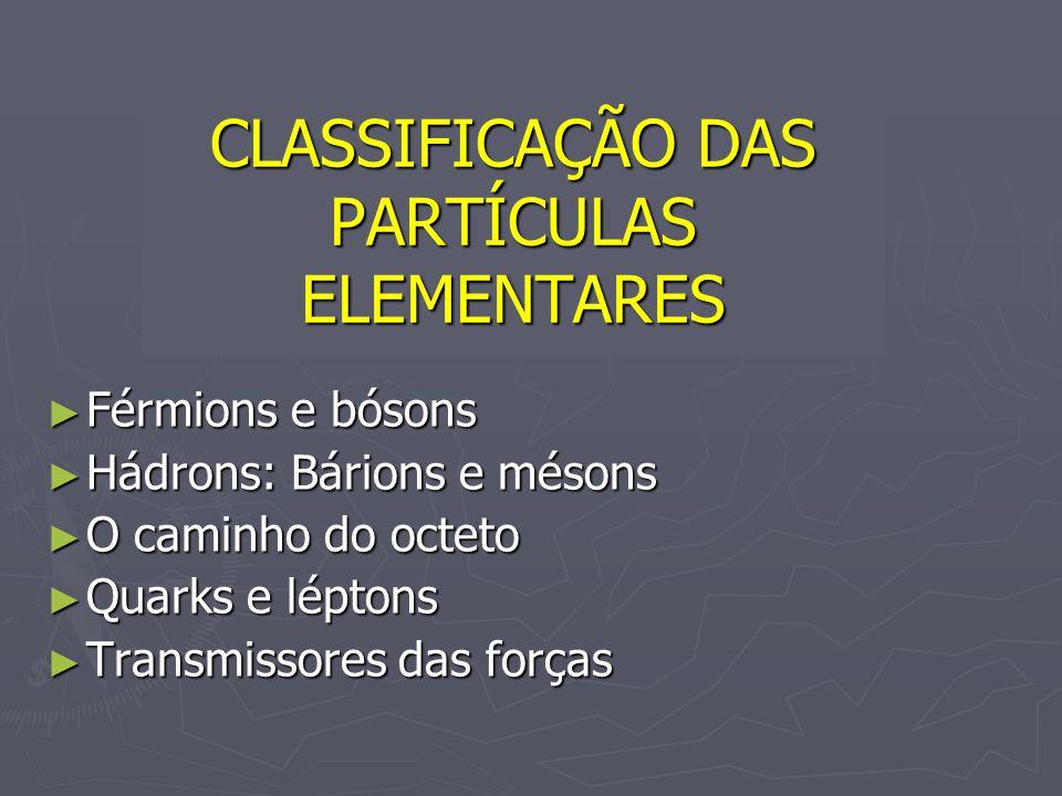 CLASSIFICAÇÃO DAS PARTÍCULAS ELEMENTARES
