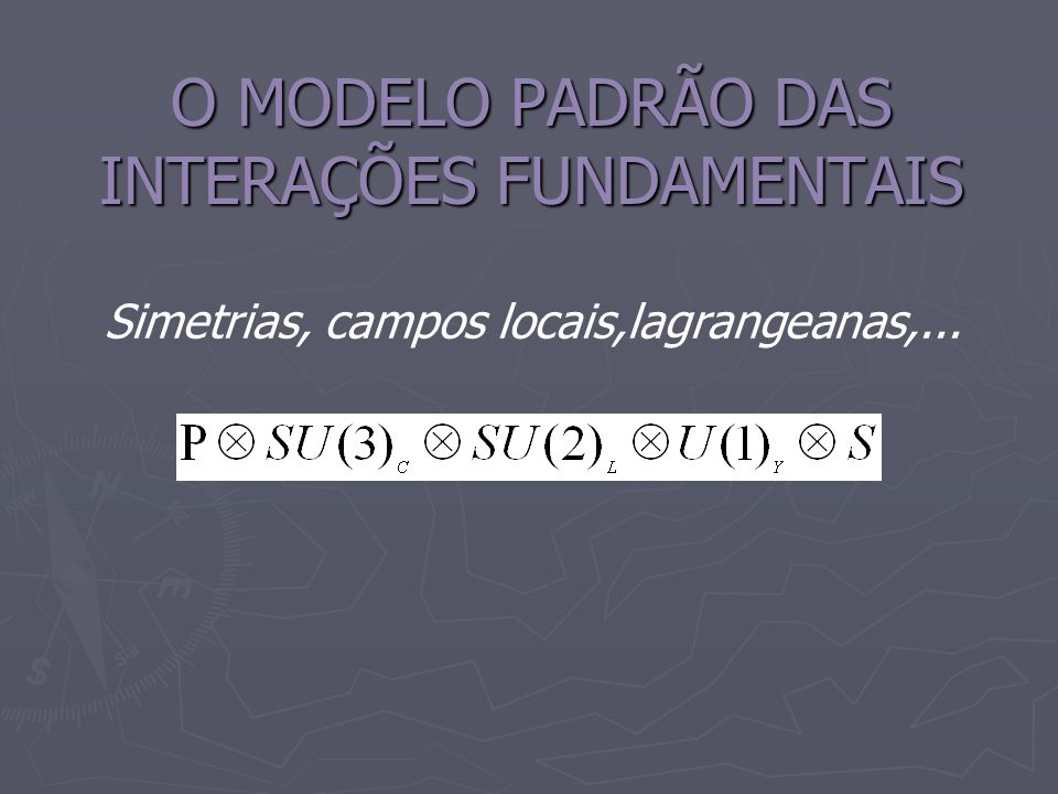O MODELO PADRÃO DAS INTERAÇÕES FUNDAMENTAIS