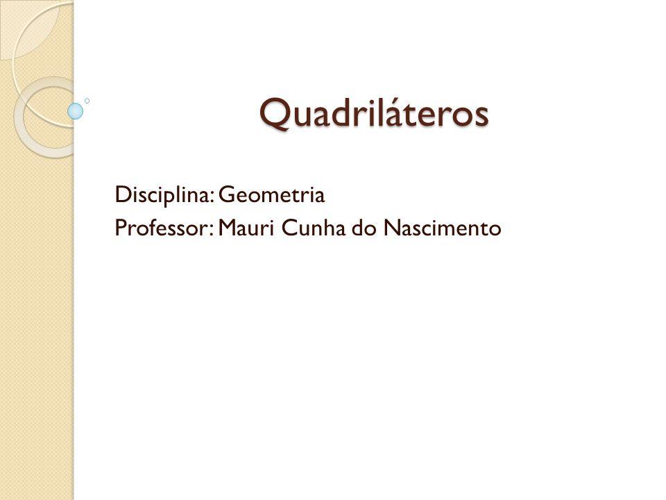 Disciplina: Geometria Professor: Mauri Cunha do Nascimento