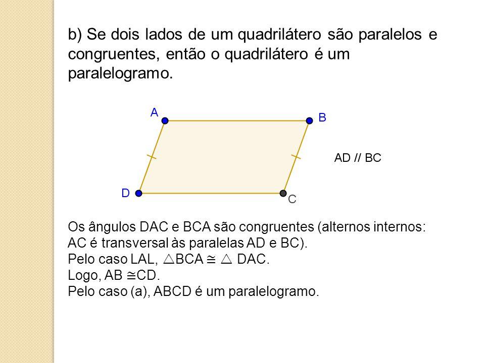 b) Se dois lados de um quadrilátero são paralelos e congruentes, então o quadrilátero é um paralelogramo.