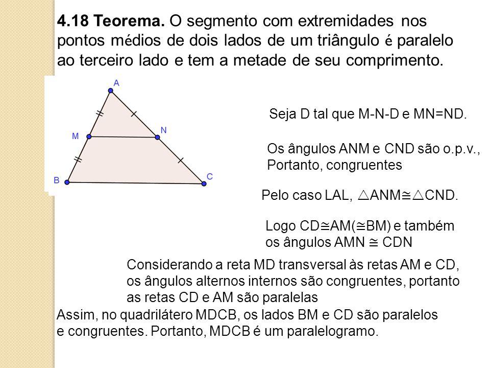 4.18 Teorema. O segmento com extremidades nos pontos médios de dois lados de um triângulo é paralelo ao terceiro lado e tem a metade de seu comprimento.