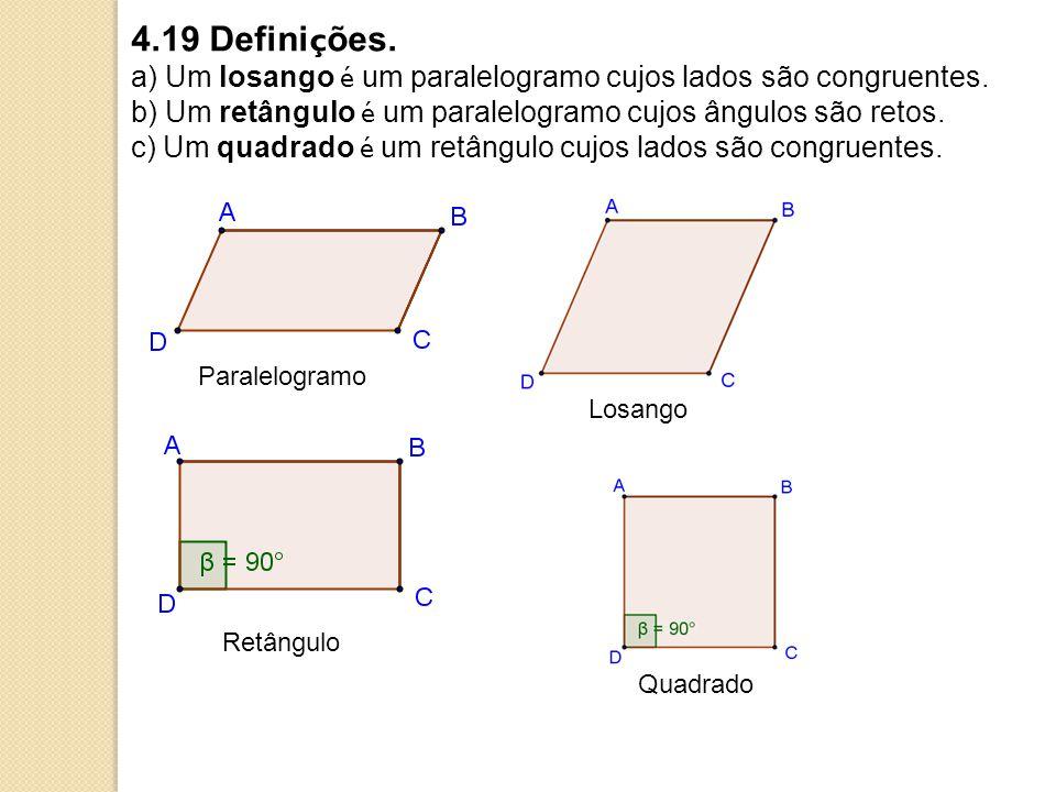 4.19 Definições. a) Um losango é um paralelogramo cujos lados são congruentes. b) Um retângulo é um paralelogramo cujos ângulos são retos.