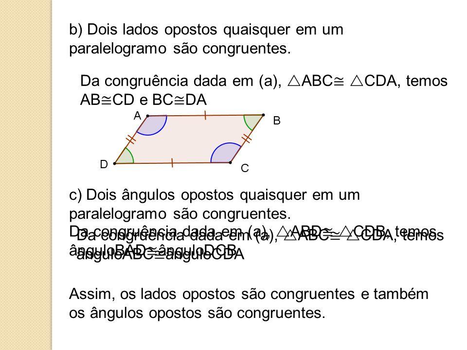 b) Dois lados opostos quaisquer em um paralelogramo são congruentes.