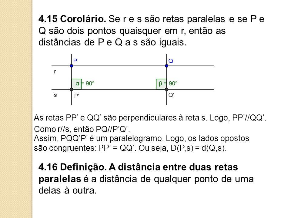 4.15 Corolário. Se r e s são retas paralelas e se P e Q são dois pontos quaisquer em r, então as distâncias de P e Q a s são iguais.