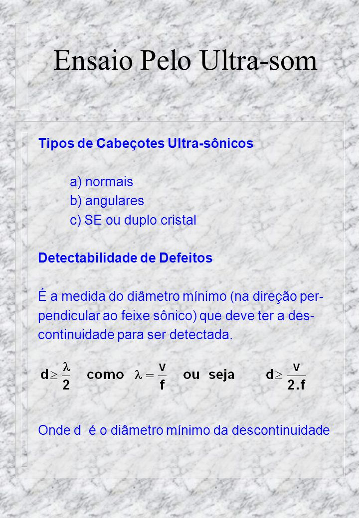 Ensaio Pelo Ultra-som Tipos de Cabeçotes Ultra-sônicos a) normais