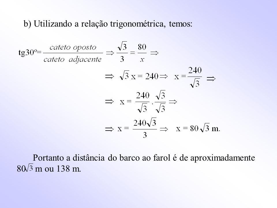 b) Utilizando a relação trigonométrica, temos: